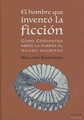 El hombre que inventó la ficción: cómo Cervantes abrió la puerta al mundo Moderno