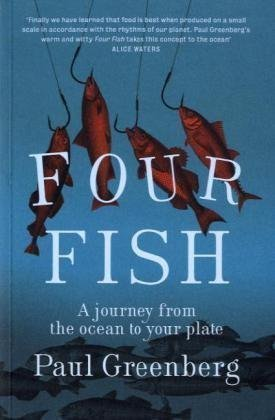 Four Fish: A journey from the ocean to your plate by , Paul Greenberg (2010)