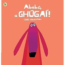 Abab??, a Gh??ga??! (Oh No, George!) (Walker Eireann/Irish) by Chris Haughton (2014-03-06)
