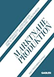 Marktnahe Produktion: Lean Production - Leistungstiefe - Time to Market - Vernetzung - Qualifikation