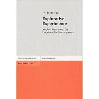 Explorative Experimente: Ampère, Faraday und die Ursprünge der Elektrodynamik (Boethius, Band 50)