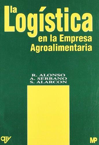 La logística en la empresa agroalimentaria por SILVERIO ALARCON LORENZO