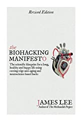The Biohacking Manifesto: The scientific blueprint for a long, healthy and happy life using cutting edge anti-aging and neuroscience based hacks