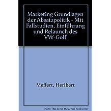 Marketing Grundlagen der Absatzpolitik - Mit Fallstudien, Einführung und Relaunch des VW-Golf