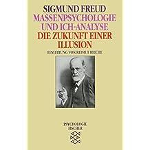 Massenpsychologie und Ich-Analyse. Die Zukunft einer Illusion (Sigmund Freud, Werke im Taschenbuch)