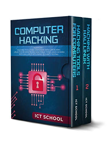 Computer Hacking: 2 Books in 1: Hacking Tools for Computers with Linux Mint, Linux for Beginners and Kali Linux Tools and Hacking with Kali Linux with Basic Security Testing (English Edition)