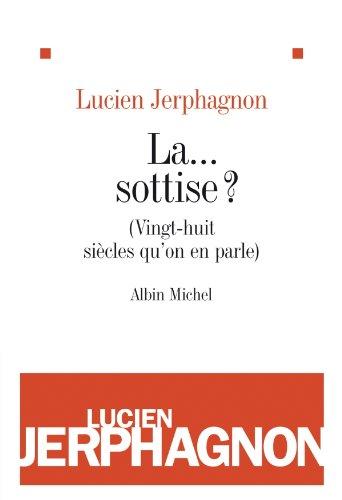 La ... sottise ? : (vingt-huit siècles qu'on en parle) (LITT.GENERALE) par Lucien Jerphagnon