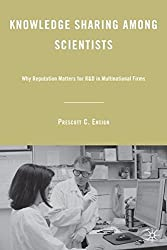 Knowledge Sharing Among Scientists: Why Reputation Matters for R&D in Multinational Firms by P. Ensign (2008-11-15)
