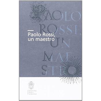 Paolo Rossi, Un Maestro. Atti Della Giornata Di Studio (Firenze, 20 Ottobre 2012)