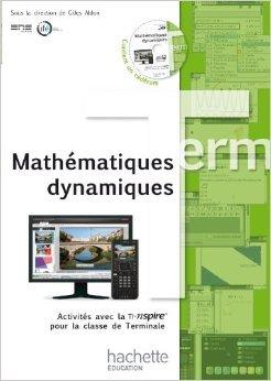 Mathématiques dynamiques - Activités avec la TI-Nspire pour la classe de Terminale + CD de Ecole Normale Supérieure de Lyon ( 10 août 2011 )