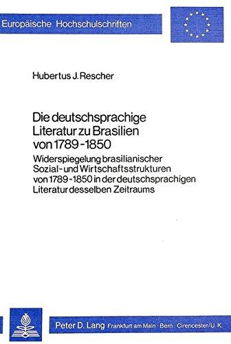 Die deutschsprachige Literatur zu Brasilien von 1789-1850: Widerspiegelung brasilianischer Sozial- und Wirtschaftsstrukturen von 1789-1850 in der ... Histoire et sciences auxiliaires, Band 122)