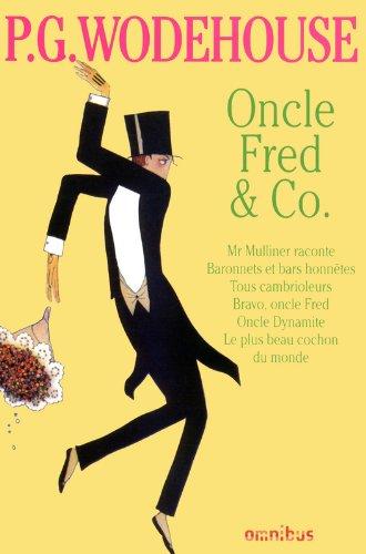 Oncle Fred & Co : Mr Mulliner raconte ; Baronnets et bars honnêtes ; Tous cambrioleurs ; Bravo, Oncle Fred ; Oncle Dynamite ; La Plus Beau Cochon du monde