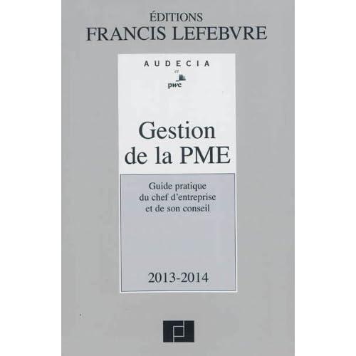 Gestion de la PME : Guide pratique du chef d'entreprise et de son conseil 2013-2014 de Larguier. Christian (2013) Relié