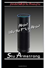 Alexa, Who the F**k is Alexia ?: The Essential guide to Amazon Echo Skills: Volume 1 Paperback
