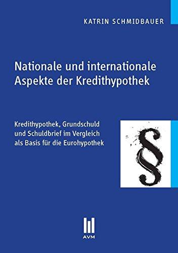 Nationale und internationale Aspekte der Kredithypothek: Kredithypothek, Grundschuld und Schuldbrief im Vergleich als Basis für die Eurohypothek (Beiträge zur Rechtswissenschaft)