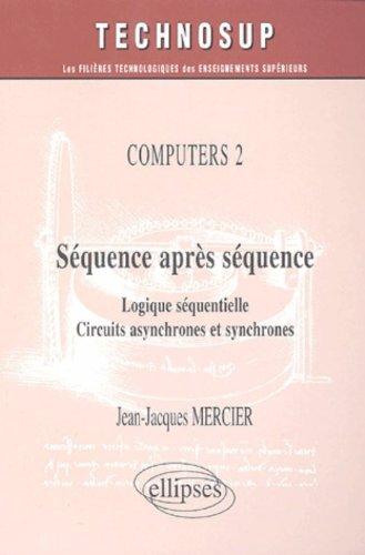 Séquence après séquence : Logique séquentielle, circuits asynchrones et synchrones par Jean-Jacques Mercier