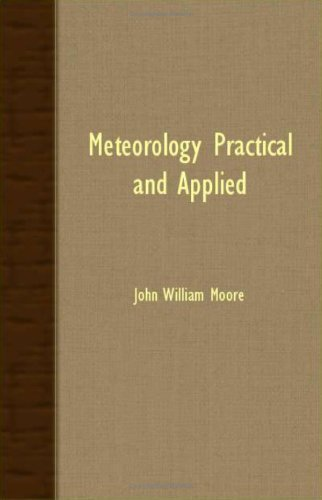 Meteorology Practical And Applied by John William Moore (2007-10-29)