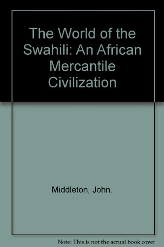 The World of the Swahili: An African Mercantile Civilization