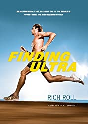 Finding Ultra: Rejecting Middle Age, Becoming One of the World's Fittest Men, and Discovering Myself by Rich Roll (2012-05-22)