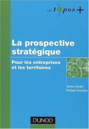 La prospective stratgique : Pour les entreprises et les territoires