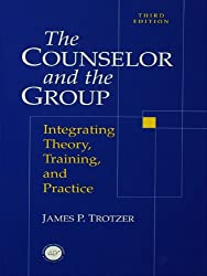 Counselor and The Group: Integrating Theory, Training, and Practice