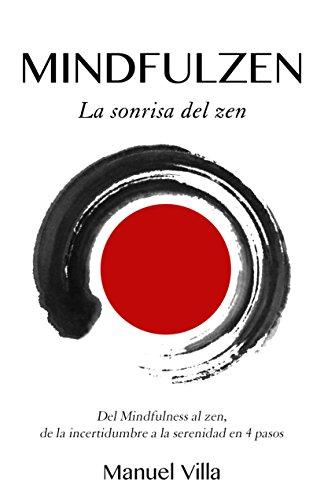 Mindfulzen - La sonrisa del zen: Del Mindfulness al zen, de la incertidumbre a la serenidad en 4 pasos por Manuel Villa