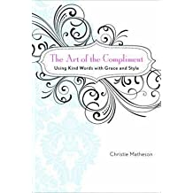 [(The Art of the Compliment : Using Kind Words with Grace and Style)] [By (author) Christie Matheson] published on (June, 2009)