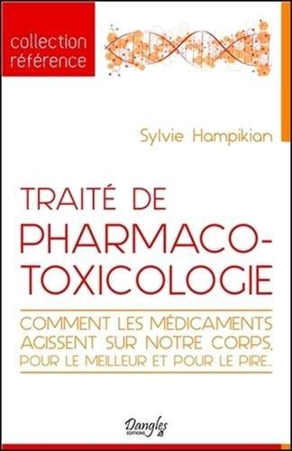 Trait de pharmaco-toxicologie - Comment les mdicaments agissent sur notre corps, pour le meilleur et pour le pire...
