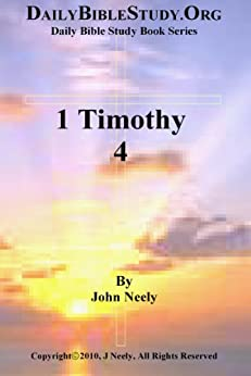 1 Timothy 4 (Daily Bible Study – 1 Timothy) (English Edition) par [Neely, John]