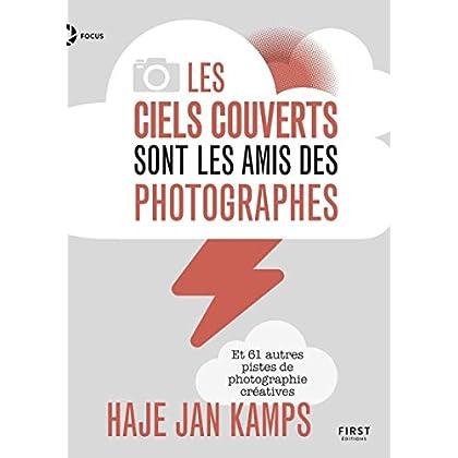 Les ciels couverts sont les amis des photographes - Et 61 autres pistes de photographie créatives
