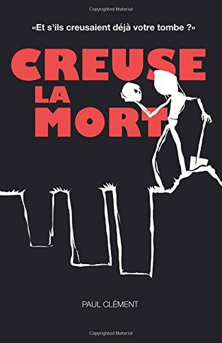 Creuse la Mort par Paul Clément