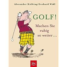 Golf! Machen Sie ruhig so weiter
