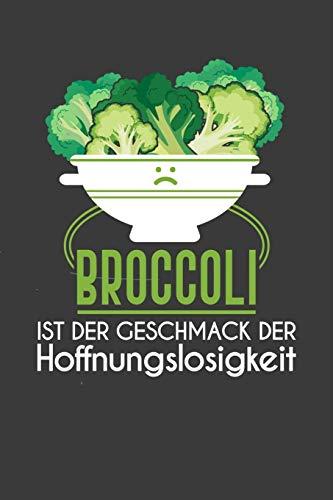 Broccoli ist der Geschmak der Hoffnungslosigkeit: Liniertes DinA 5 Notizbuch für alle Veganer die Obst Früchte Gemüse und Gesundes oder Vegan lieben geeignet Notizheft