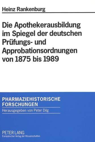 Kanada Apotheke (Die Apothekerausbildung im Spiegel der deutschen Prüfungs- und Approbationsordnungen von 1875 bis 1989 (Pharmaziehistorische Forschungen, Band 1))