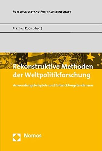 Rekonstruktive Methoden der Weltpolitikforschung: Anwendungsbeispiele und Entwicklungstendenzen