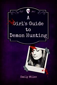 A Girl's Guide to Demon Hunting (English Edition) par [Miles, Emily]