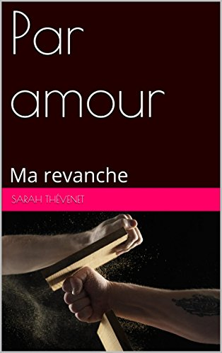 Par amour: Ma revanche par Sarah Thévenet
