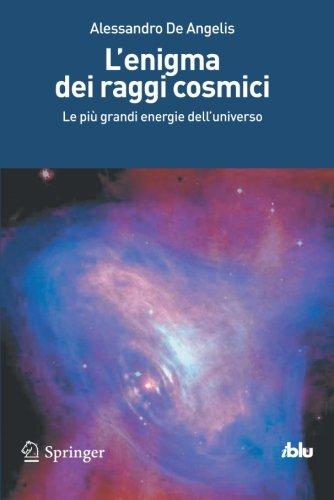 lenigma-dei-raggi-cosmici-le-piu-grandi-energie-delluniverso-i-blu-italian-edition