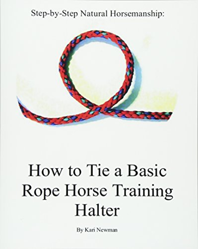 Step by Step: How to Tie a Basic Rope Horse Training Halter (Step-by-step Natural Horsemanship) por Kari Newman
