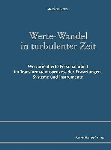 Werte-Wandel in turbulenter Zeit: Wertorientierte Personalarbeit im Transformationsprozess der Erwartungen, Systeme und Instrumente