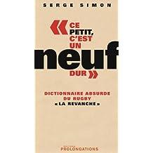 """Ce petit, c'est un neuf dur : Dictionnaire absurde du Rugby """"La revanche"""" (ED.PROLONGATION)"""
