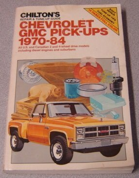 Chilton's repair & tune-up guide, Chevrolet [and] GMC pick-ups 1970-84: All U.S. and Canadian 2 and 4 wheel drive models including diesel engines and suburbans Paperback ¨C