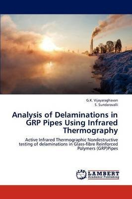 [ [ ANALYSIS OF DELAMINATIONS IN GRP PIPES USING INFRARED THERMOGRAPHY BY(VIJAYARAGHAVAN, G K )](AUTHOR)[PAPERBACK]