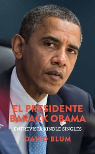 El Presidente Barack Obama: Entrevista Kindle Singles por David Blum