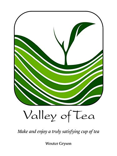 Valley of Tea Make And Enjoy A Truly Satisfying Cup Of Tea: Learn About : Oolong Black Green White And Pu-erh Tea