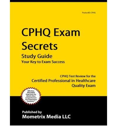 [(CPHQ Exam Secrets, Study Guide: CPHQ Test Review for the Certified Professional in Healthcare Quality Exam)] [Author: Mometrix Media] published on (February, 2015)