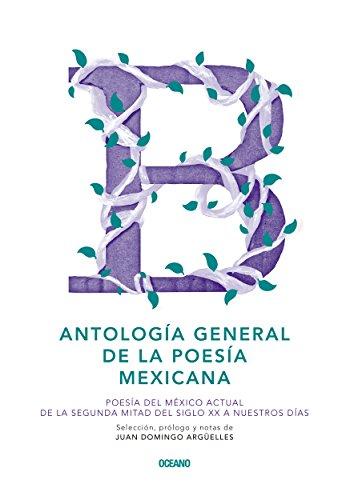 Antología general de la poesía mexicana: Poesía del México actual. De la segunda mitad del siglo XX a nuestros días (Intemporales. Serie mayor) por Juan Domingo Argüelles