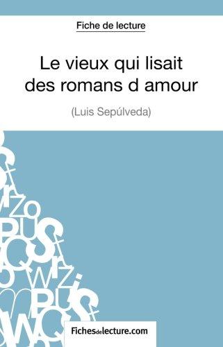 Le vieux qui lisait des romans d'amour de Luis Sepúlveda (Fiche de lecture): Analyse Complète De L'oeuvre