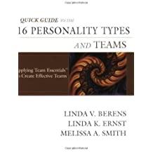 Quick Guide to the 16 Personality Types and Teams: Applying Team Essentials to Create Effective Teams by Linda V. Berens, Linda K. Ernst, Melissa A. Smith (2004) Paperback