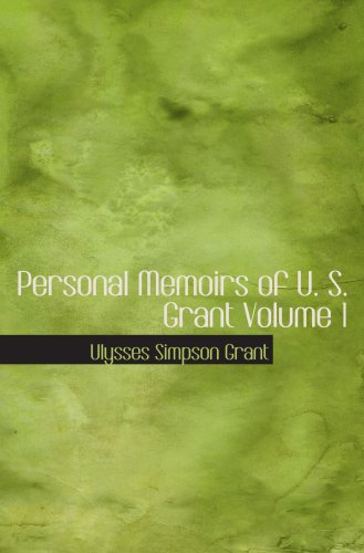 Personal Memoirs of U. S. Grant Volume 1